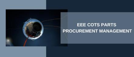 EEE COTS PARTS PROCUREMENT MANAGEMENT
